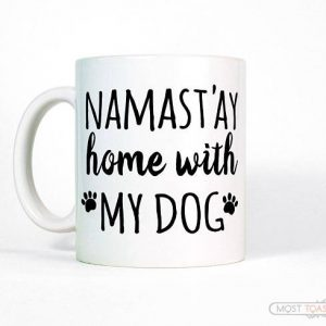 Funny Pet Gift | Namast'ay Home with My Dog Coffee Mug | Dog Lover Gift | Cute Dog Mug | Dog Mom Mug